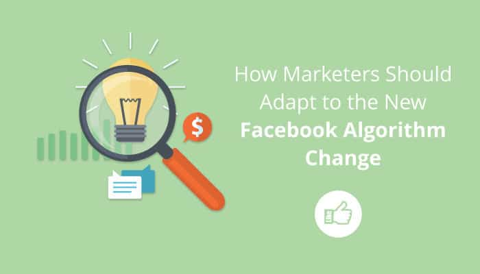 How Marketers Should Adapt to the New Facebook Algorithm Change