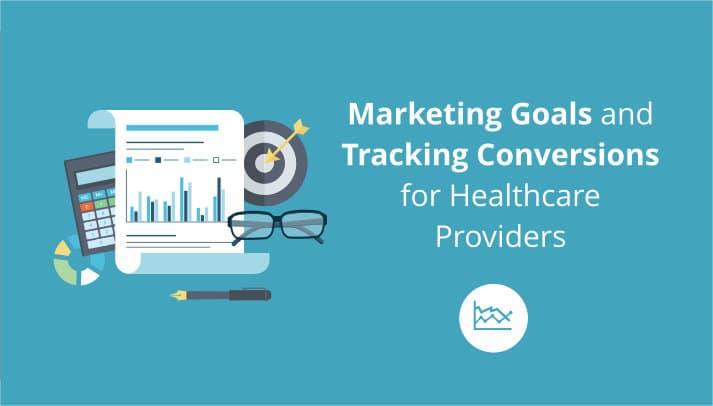 Marketing Goals and Tracking Conversions for Healthcare Providers