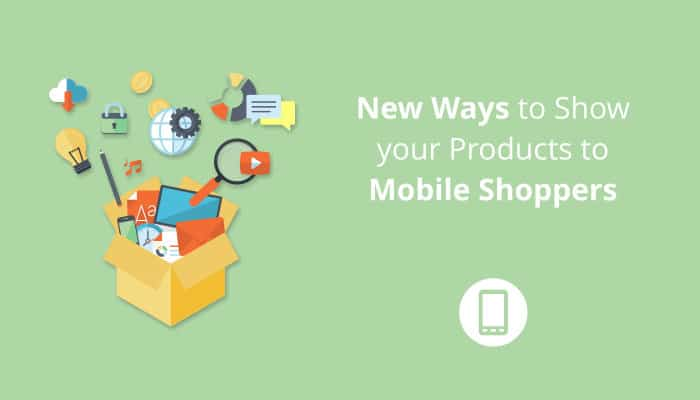 New Ways to Show your Products to Mobile Shoppers