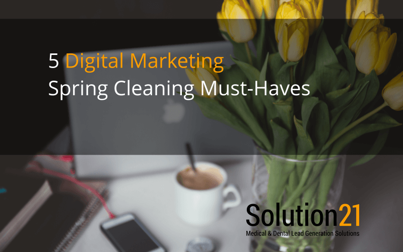 5 Digital Marketing Spring Cleaning Must Haves - Solution21