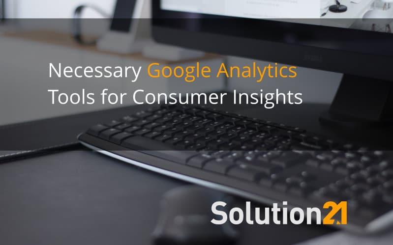 Necessary Google Analytics Tools for Consumer Insights